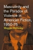 McKinley, Maggie, Masculinity and the Paradox of Violence in American Fiction,