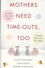 Susan Callahan,   Anne Nolen,   Katrin Schumann Mothers Need Time-Outs, Too