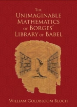 Bloch, William Goldbloom The Unimaginable Mathematics of Borges` Library of Babel