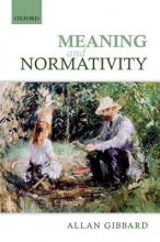 Allan Gibbard Meaning and Normativity