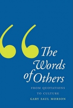 Morson, Gary Saul The Words of Others - From Quotations to Culture