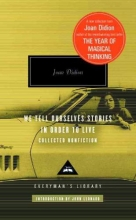 Didion, Joan We Tell Ourselves Stories in Order to Live