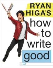 Higa, Ryan Ryan Higa`s How to Write Good