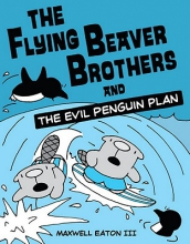 Eaton, Maxwell The Flying Beaver Brothers and the Evil Penguin Plan