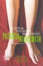 Highsmith, Patricia Little Tales of Misogyny