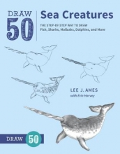 Lee J. Ames,   Erin Harvey Draw 50 Sea Creatures