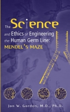 Gordon, Jon W. The Science and Ethics of Engineering the Human Germ Line