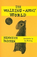 Patchen, Kenneth The Walking-Away World