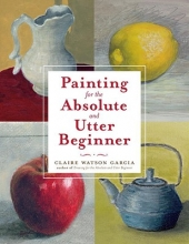 Garcia, Claire Watson Painting for the Absolute and Utter Beginner