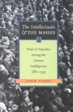 Carey, John The Intellectuals and the Masses