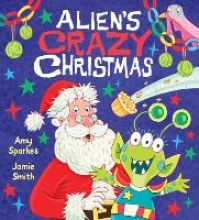 Sparkes, Amy Alien`s Crazy Christmas