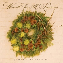 Farmer, James T., III Wreaths for All Seasons