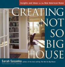Susanka, Sarah Creating the Not So Big House