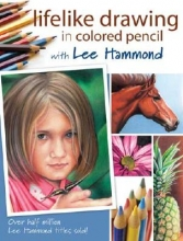 Hammond, Lee Lifelike Drawing in Colored Pencil with Lee Hammond