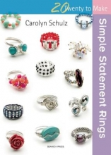 Carolyn Schulz Twenty to Make: Simple Statement Rings
