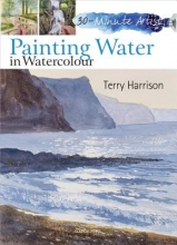 Harrison, Terry 30 Minute Artist: Painting Water in Watercolour