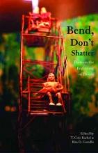 Bend, Don`t Shatter