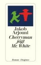 Arjouni, Jakob Cherryman jagt Mister White