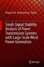 Du, Wenjuan Small-Signal Stability Analysis of Power Systems Integrated with Variable Speed Wind Generators