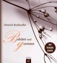 Bonhoeffer, Dietrich Dietrich Bonhoeffer. Behtet und getrstet