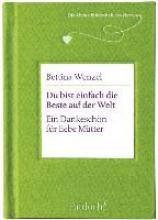 Wenzel, Bettina Du bist einfach die Beste auf der Welt