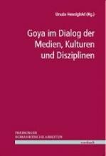 Goya im Dialog der Medien, Kulturen und Disziplinen