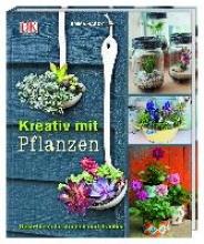 Hardy, Emma Kreativ mit Pflanzen