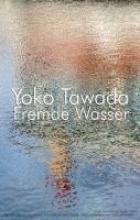 Tawada, Yoko Fremde Wasser