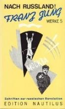 Jung, Franz Werke 5. Nach Russland!. Schriften zur russischen Revolution