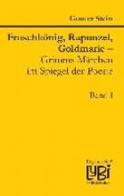 Stein, Gunter Froschkönig, Rapunzel, Goldmarie - Grimms Märchen im Spiegel der Poesie 1