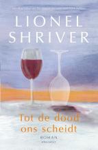 Lionel Shriver , Tot de dood ons scheidt
