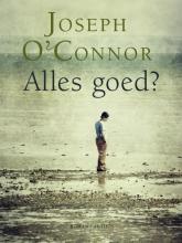 Joseph  O`Connor Alles goed?