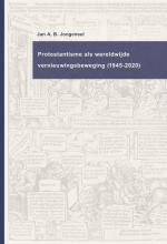 Jan A.B. Jongeneel , Protestantisme als wereldwijde beweging (1945-2020)