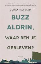 Johan  Harstad Buzz Aldrin, waar ben je gebleven?
