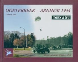 Guus de Vries , Oosterbeek - Arnhem 1944 Toen & Nu