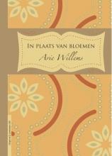 Arie  Willems In plaats van bloemen