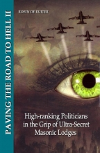 Robin de Ruiter Paving the road to hell High-ranking Politicans in the grip of Ultra-Secret Masonic Lodges