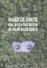 Maartje  Smits Hoe ik een bos begon in mijn badkamer