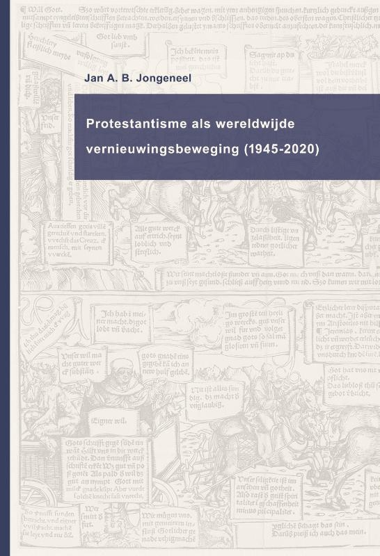 Jan A.B. Jongeneel,Protestantisme als wereldwijde beweging (1945-2020)