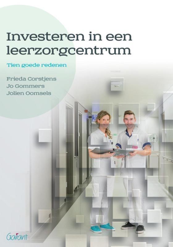 Frieda Corstjens, Jo Gommers, Jolien Oomsels,Investeren in een leerzorgcentrum