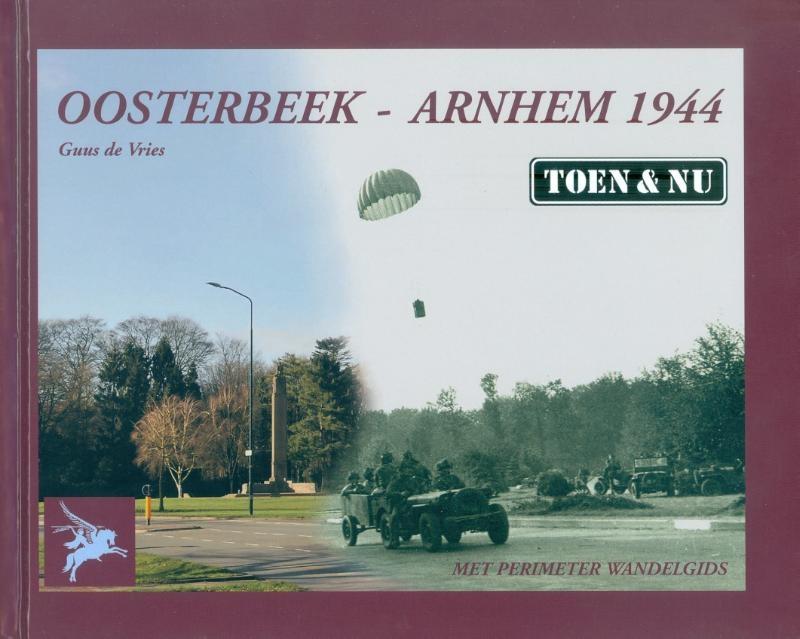 Guus de Vries,Oosterbeek - Arnhem 1944 Toen & Nu