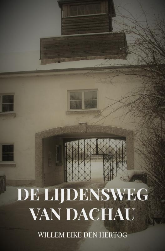 Willem Eike den Hertog,De Lijdensweg van Dachau