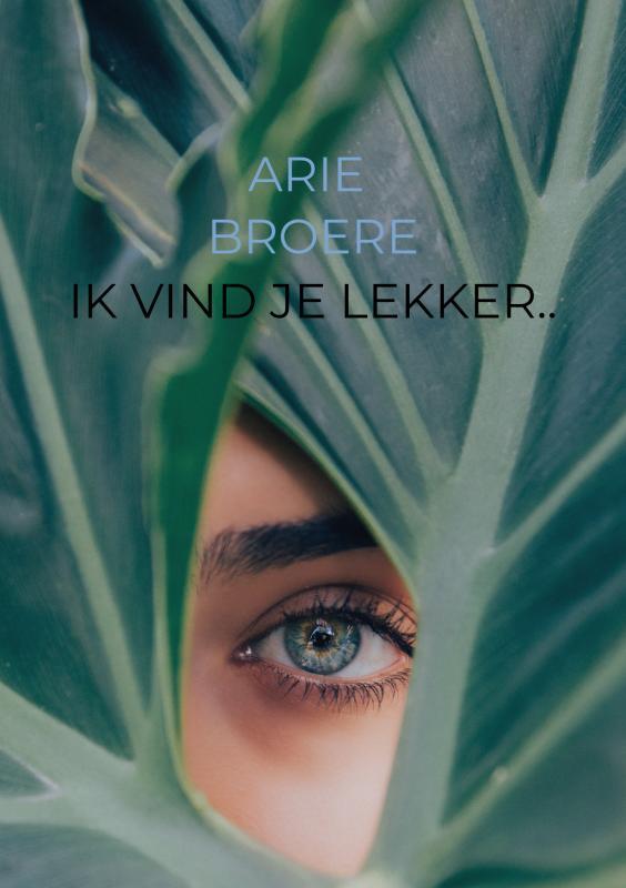 Arie Broere,Ik vind je lekker..