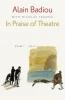 Badiou, Alain,In Praise of Theatre