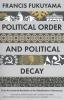 Francis Fukuyama,Political Order and Political Decay