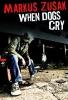 Zusak, Markus,When Dogs Cry