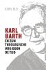 Karel  Blei,Karl Barth en zijn theologische weg door de tijd