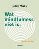 Edel  Maex ,Wat mindfulness niet is