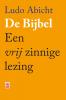 <b>Ludo  Abicht</b>,De Bijbel. Een vrij zinnige lezing