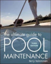 Tamminen, Terry The Ultimate Guide to Pool Maintenance
